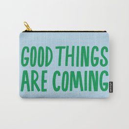 Good Things Are Coming Carry-All Pouch