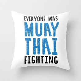 Everyone Was Muay Thai Fighting Funny MMA Throw Pillow