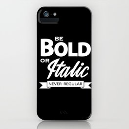 Be Bold or Italic, Never Regular iPhone Case