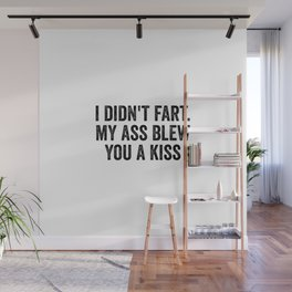 I Didn't Fart My Ass Blew You A Kiss Wall Mural