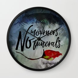 No mourners. No funerals. Six of Crows Wall Clock