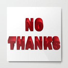 no Thanks   (A7 B0036) Metal Print