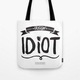 Friggin' Idiot Tote Bag