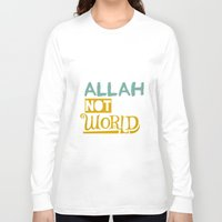 islam Long Sleeve T-shirts featuring Follow Allah Not The World by Berberism