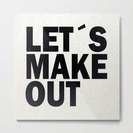 Let´s make out Metal Print
