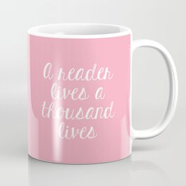 A Reader Lives a Thousand Lives - Pink Coffee Mug