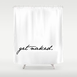 Get Naked. Black on White Shower Curtain