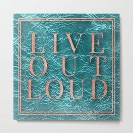 Live out loud Metal Print