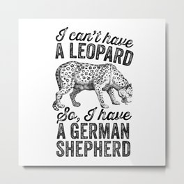 I can't have a leopard Metal Print