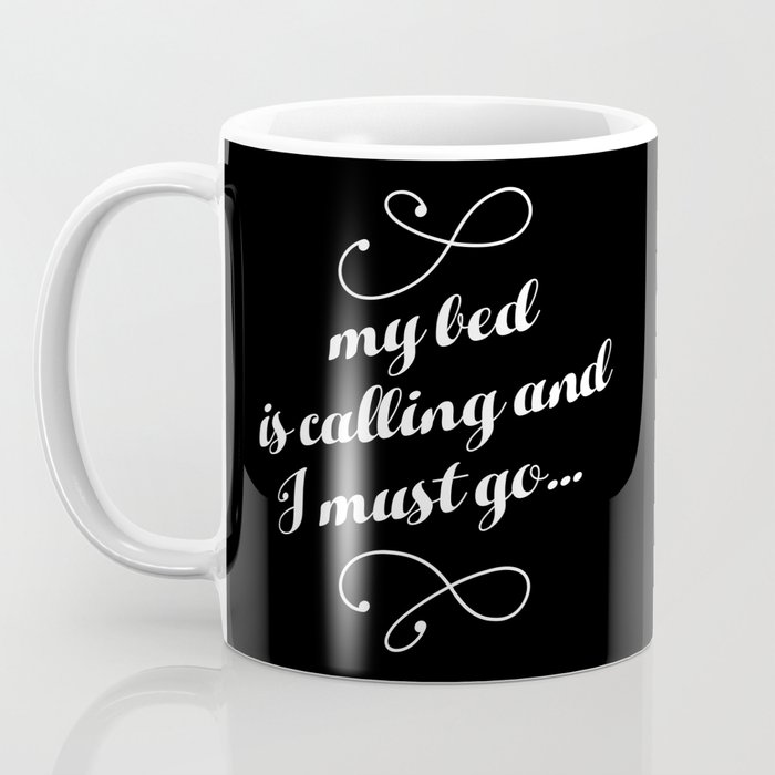 My Bed is Calling And I Must Go... Coffee Mug