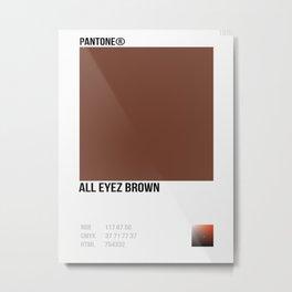 ALL EYEZ BROWN Metal Print