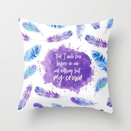 That I will bow before no one and nothing but my crown. Throw Pillow