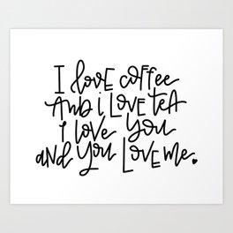 Coffee, tea, you and me Art Print
