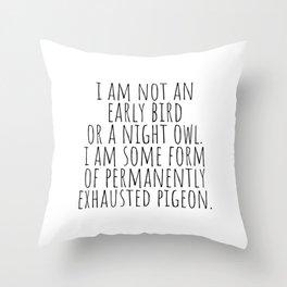 I am not an early bird or a night owl Throw Pillow