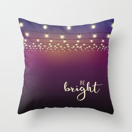 Be bright Throw Pillow