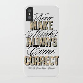 Never make mistakes, always come correct. iPhone Case