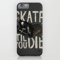 Skate Til' You Die iPhone 6s Slim Case