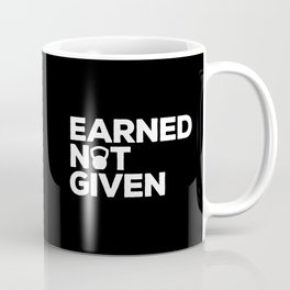 Earned Not Given Gym Quote Coffee Mug