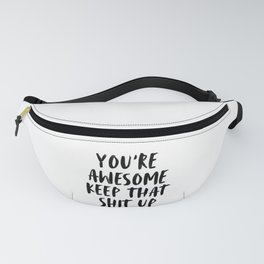 You're Awesome, Keep That Shit Up, Motivational Quote Fanny Pack