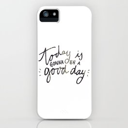 today is gonna be a good day iPhone Case