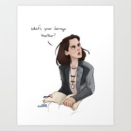 What's your damage Heather? Art Print
