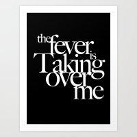 The Fever Has Taken Over Me Art Print