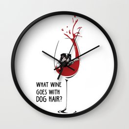 What wine goes with dog hair? Wall Clock