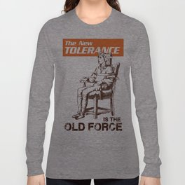 The New Tolerance Is The Old Force Long Sleeve T-shirt