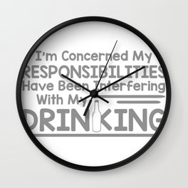 I'm Concerned My Responsibilities Have Been Interfering With My Drinking Wall Clock