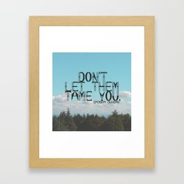 """Don't Let Them Tame You"" - Isadora Duncan Quote Framed Art Print"