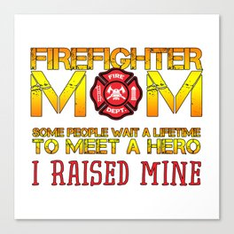 Thin Red Line Firefighter Mom Fireman Professional Firefighter Hero I Raised Mine Canvas Print