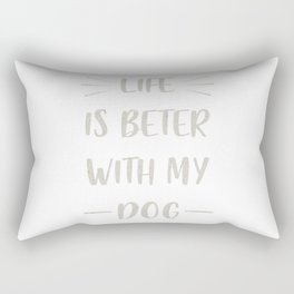 Life is beter with my dog Rectangular Pillow