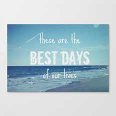 These Are the Best Days of Our Lives Canvas Print