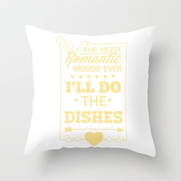 The Most Romantic Words Ever, Ill Do The Dishes Throw Pillow