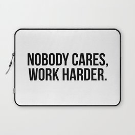 Nobody cares, work harder. Laptop Sleeve