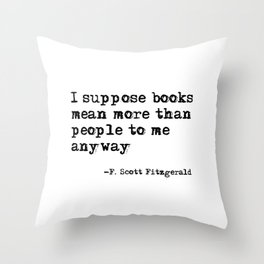Books mean more than people to me - F. Scott Fitzgerald quote Throw Pillow