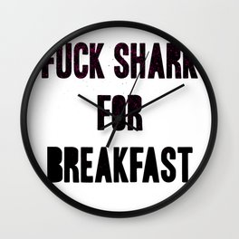 I fuck sharks for breakfast Wall Clock