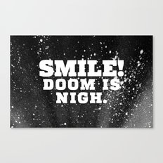 Smile! Doom is Nigh. Canvas Print