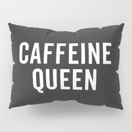 Caffeine Queen Funny Quote Pillow Sham