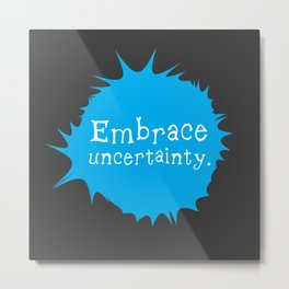 """Embrace Uncertainty"" by Reformation Designs Metal Print"