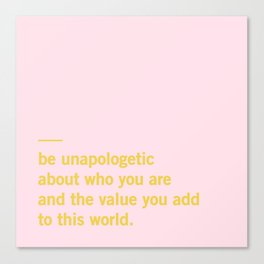 be unapologetic about who you are... Canvas Print