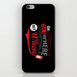 The Question isn't Where, but When! iPhone Skin