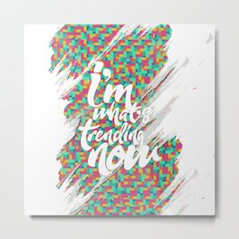 I'm what's trending now Metal Print