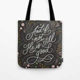 And if not, He is still good - Grey Tote Bag