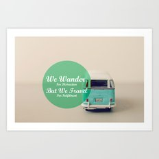We wander for distraction, but we travel for fulfillment Art Print