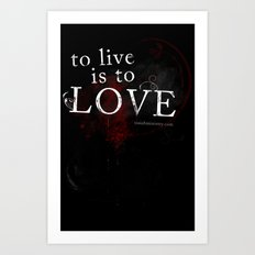 To live is to Love v3 Art Print