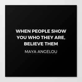 Maya Angelou Inspiration Quotes - When people show you who they are believe them Canvas Print
