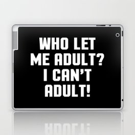 Who Let Me Adult Funny Quote Laptop & iPad Skin