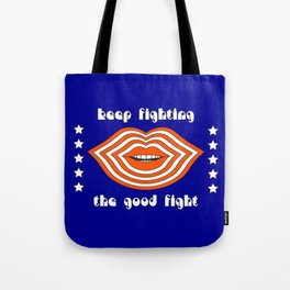 Keep Fighting the Good Fight Tote Bag
