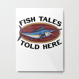 Fish Tales Told Here Metal Print